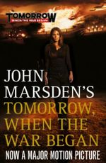 The Tomorrow Series 1 : Tomorrow When the War Began (Film Tie-In) - John Marsden