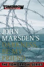 Darkness, Be My Friend (Film Tie-In) : Tomorrow : Book 4 - John Marsden