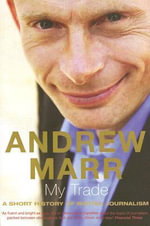 My Trade : A Short History of British Journalism - Andrew Marr