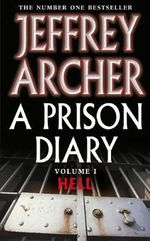 A Prison Diary : Hell : Prison Diaries : Book 1 - Jeffrey Archer