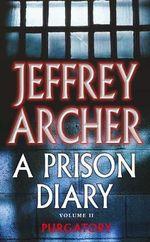 A Prison Diary : Purgatory : Prison Diaries : Book 2 - Jeffrey Archer