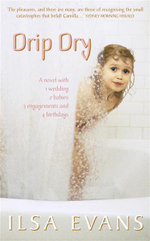 Drip Dry : A Novel With 1 Wedding, 2 Babies, 3 Engagements and 4 Birthdays - Ilsa Evans