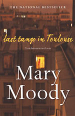 Last Tango in Toulouse :  Running Away from Home at Fifty - Mary Moody