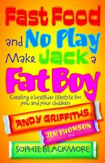 Fast Food and No Play Makes Jack a Fat Boy : Creating a Healthier Lifestyle for You and Your Children - Andy Griffiths