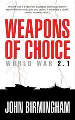 Weapons of Choice: World War 2.1 : World War 2.1 - John Birmingham