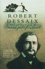 Twilight of Love : Travels with Turgenev - Robert Dessaix