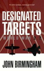 Designated Targets: World War 2.2 : World War 2.2 - John Birmingham