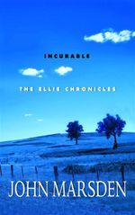Incurable : The Ellie Chronicles : Book 2 - John Marsden