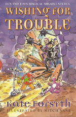 Wishing for Trouble : Ben and Tim's Magical Misadventures - Kate Forsyth