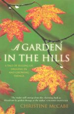 A Garden in the Hills : A Tale Of Selling Up, Digging In And Growing Things - Christine McCabe