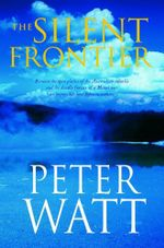 The Silent Frontier - Peter Watt