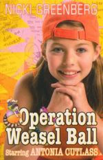 Operation Weasel Ball : Starring Antonia Cutlass - Nicki Greenberg