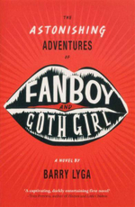 The Astonishing Adventures of Fanboy and Goth Girl : A Novel - Barry Lyga