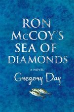 Ron McCoy's Sea of Diamonds : A Novel - Gregory Day