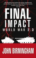 Final Impact: World War 2.3 :  World War 2.3 - John Birmingham