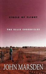 Circle of Flight : The Ellie Chronicles : Book 3 - John Marsden