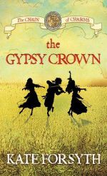 The Gypsy Crown : Chain Of Charms - Kate Forsyth