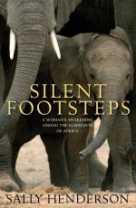 Silent Footsteps : A Woman's Awakening Among the Elephants of Africa - Sally Henderson