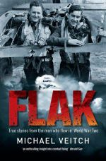Flak : True Stories from the Men Who Flew in World War Ii - Michael Veitch