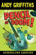 The Pencil of Doom : Schooling Around Series : Book 2 - Andy Griffiths