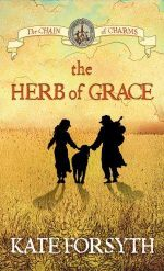 The Herb of Grace : The Chain of Charms : Book 3 - Kate Forsyth