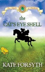 The Cat's Eye Shell : The Chain of Charms : Book 4 - Kate Forsyth