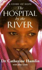 The Hospital By the River :  A Story of Hope - Catherine Hamlin
