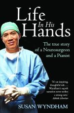 Life in His Hands : The True Story of a Neurosurgeon and a Pianist - Susan Wyndham