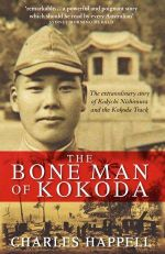 The Bone Man of Kokoda :  The Extraordinary Story of Kokichi Nishimura and the Kokoda Track - Charles Happell