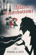 Silas and the Winterbottoms : Book 1 - Stephen M. Giles