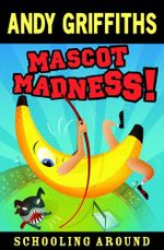 Mascot Madness! : Schooling Around Series : Book 3 - Andy Griffiths