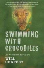 Swimming with Crocodiles : An Australian Adventure - Will Chaffey