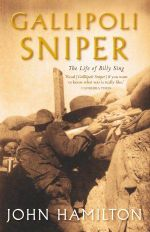 Gallipoli Sniper : The Life of Billy Sing - John Hamilton