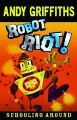 Robot Riot!  : Schooling Around Series : Book 4 - Andy Griffiths