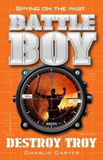 Destroy Troy : Battle Boy Series : Book 3 - Charlie Carter