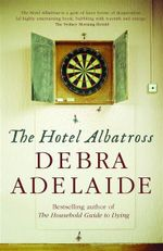 The Hotel Albatross - Debra Adelaide