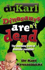 Dr Karl: Dinosaurs Aren't Dead : The Shocking Story of Dinosaur Evolution - Karl Kruszelnicki