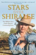 Stars Over Shiralee :  The Million-Acre Cattle Queen's Continuing Story - Sheryl McCorry