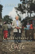 Catherine's Gift : Inside the World of Dr. Catherine Hamlin - John Little