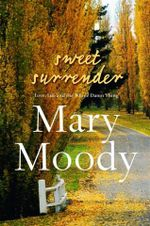 Sweet Surrender : Love, Life and the Whole Damn Thing :  Love, Life and the Whole Damn Thing - Mary Moody