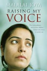 Raising My Voice : The Extraordinary story of an afghan woman who decides to speak out - Malalai Joya
