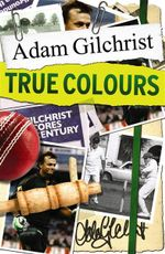 True Colours :  (Young Reader's Edition) - Adam Gilchrist