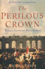 The Perilous Crown : France Between Revolutions - Munro Price