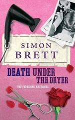 Death Under the Dryer : The Fethering Mysteries - Simon Brett