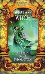 Weather Witch : Book Three of The Crowthistle Chronicles - Cecilia Dart-Thornton