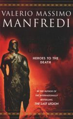The Talisman of Troy : Heroes to the Death - Valerio Massimo Manfredi