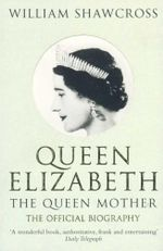 Queen Elizabeth  The Queen Mother : The Official Biography - William Shawcross