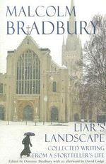 Liar's Landscape : Collected Writing from a Storyteller's Life - Malcolm Bradbury