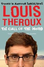 The Call of the Weird : Travels in American Subcultures - Louis Theroux