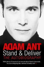 Stand and Deliver : The Autobiography - Adam Ant